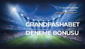 Grandpashabet Deneme Bonusu